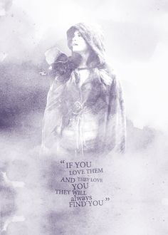 """Snow: """"If you love them and they love you, they will always find you."""""""