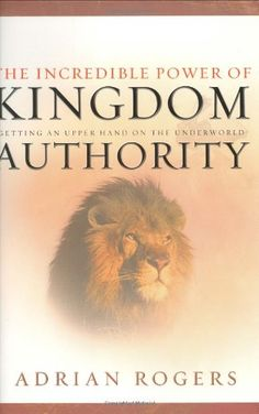 Bestseller Books Online The Incredible Power of Kingdom Authority: Getting an Upper Hand on the Underworld Adrian Rogers $13.59 - http://www.ebooknetworking.net/books_detail-0805416765.html