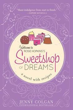 Sweetshop of Dreams: A Novel with Recipes (Rosie Hopkins' Sweet Shop #1) by Jenny Colgan ---- {12/09/2016}