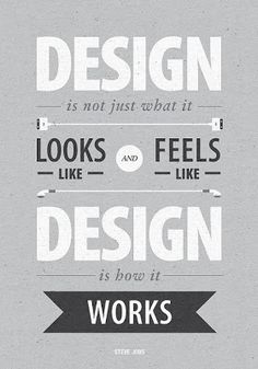 "Quote/Unquote: ""Design is not just what it looks like and feels like, design is how it works."""