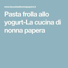 Pasta frolla allo yogurt-La cucina di nonna papera