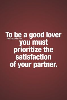 Sex tips quotes: To be a good lover you must prioritize the satisfaction of your partner. Hot Quotes, Sexy Love Quotes, Kinky Quotes, Love And Lust, Sex And Love, Worlds Best Quotes, Nasty Quotes, Submissive Wife, Passion Quotes
