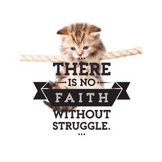 There is no faith without struggle.