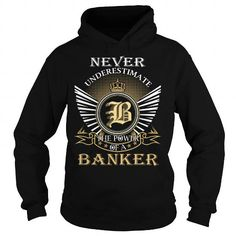 I Love Never Underestimate The Power of a BANKER - Last Name, Surname T-Shirt T-Shirts #tee #tshirt #Job #ZodiacTshirt #Profession #Career #banker
