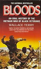 Terry, Wallace. Bloods, an Oral History of the Vietnam War. New York, NY: Ballantine, 1985.