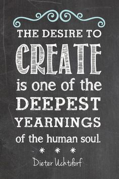 'The desire to create is one of the deepest yearnings of the human soul' - Dieter Uchthof The Words, Quotes To Live By, Me Quotes, Quotes Images, Artist Quotes, Quotes For Artists, Craft Quotes, Creativity Quotes, Human Soul