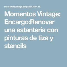 Momentos Vintage: Encargo:Renovar una estanteria con pinturas de tiza y stencils