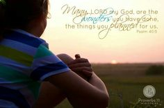 Many are the wonders you have done, Oh Lord...Psalm 40:5