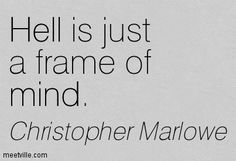 Christopher Marlowe Hell is just a frame of mind hell mind