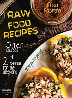 Raw Food Recipes. 5 Main Courses + 2 Special for the Weekend (Eat Like You Love Yourself Book 1) by Maria Kolotygina, http://www.amazon.com/dp/B00QMTC5H4/ref=cm_sw_r_pi_dp_ujCIub0EHR6FA
