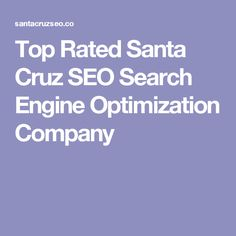 Top Rated Santa Cruz SEO Search Engine Optimization Company