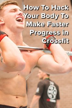 How To Hack Your Body To Make Faster Progress in Crossfit