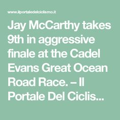 Jay McCarthy takes 9th in aggressive finale at the Cadel Evans Great Ocean Road Race. – Il Portale Del Ciclismo