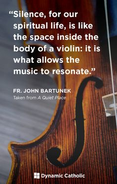 """""""Silence, for our spiritual life, is like the space inside the body of a violin: It is what allows the music to resonate."""" - Father John Bartunek, A Quiet Place. Learn practical tips for combatting everyday distractions in prayer. #DailyPrayer #Habits #Mindfulness #Quote"""""""