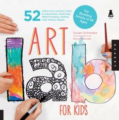Cover image for Art lab for kids : 52 creative adventures in drawing, painting, printmaking, paper, and mixed media-for budding artists of all ages