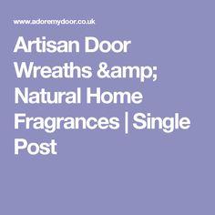 Artisan Door Wreaths & Natural Home Fragrances | Single Post