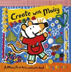 Create with Maisy: A Maisy First Arts-and-Crafts Book by Lucy Cousins: Great introductory arts and crafts book for toddler to early elementary school age children.