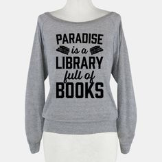 Paradise Is A Library Full Of... | T-Shirts, Tank Tops, Sweatshirts and Hoodies | HUMAN