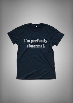 I'm perfectly abnormal tshirt fashion funny tumblr womens girls cute gifts tops teens teenager