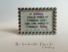 • If Britney can make it through 2007... •  This mini framed cross stitch measures approximately 3 x 2 A sarcastic, funny little gift  This