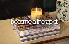 In 5 short years I will have my PsyD and this will come true :)