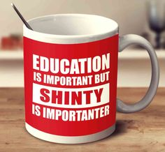 Education Is Important But Shinty Is Importanter