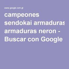 campeones sendokai armaduras neron - Buscar con Google