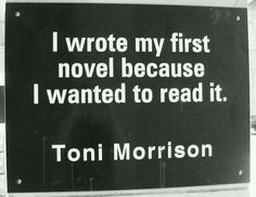 I wrote my first novel because I wanted to read it - Charlotte Library Quotes _ Toni Morrison Library Quotes, Book Quotes, Me Quotes, Quotes Women, Lesson Quotes, Sport Quotes, Music Quotes, Wisdom Quotes, Writing Advice