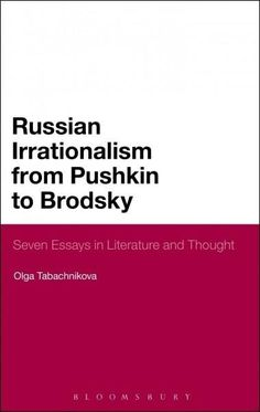 Russian Irrationalism from Pushkin to Brodsky: Seven Essays in Literature and Thought