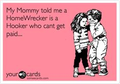 My Mommy told me a HomeWrecker is a Hooker who cant get paid.... | Confession Ecard | someecards.com