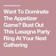 Want To Dominate The Appetizer Game? Bust Out This Lasagna Party Ring At Your Next Gathering