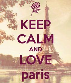 keep calm and love paris .....