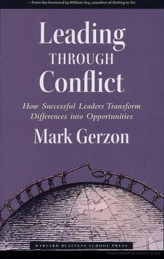 Leading Through Conflict: How Successful Leaders Transform Differences into ... - Mark Gerzon