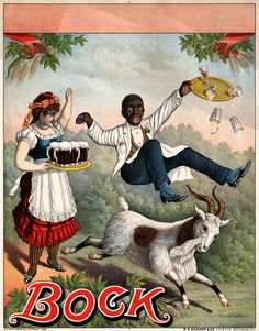 Bock, stock beer advertising poster, 1889  Stock poster for bock beer, showing a waitress with a tray of beer mugs exclaiming, as a billy goat, the symbol of bock beer, upsets a waiter and his tray of drinks. Color lithograph by R.H. Eichner & Co., Lith. & Pub., 1889.