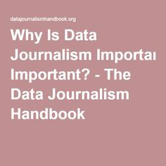 Why Is Data Journalism Important? - The Data Journalism Handbook