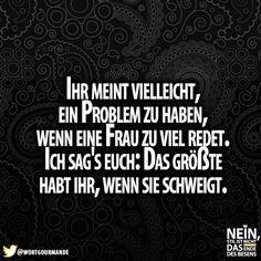 Das stimmt wirklich!! :D #Frauen #reden #schweigen #Problem #Männer #Beziehung #Sprüche #Beziehungstipps #lustig