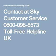 Contact at Sky Customer Service 0800-098-8573 Toll-Free Helpline UK