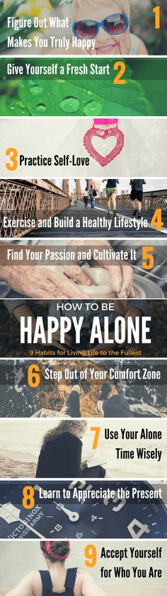 Happiness comes from within, if you live alone and feel unhappy see 9 tips to make you happier in your daily life. See it here: http://www.developgoodhabits.com/how-to-be-happy-alone/