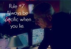"#Gibbs' Rule #7. Always be specific when you lie. // First mentioned in #NCIS Season 1, Episode 23 - ""Reveille"""