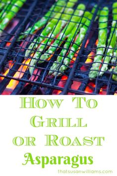 All you need to know about selecting fresh asparagus and how to grill it or roast it in your oven. Super-easy to learn how. Steak Recipes, Potato Recipes, Grilling Recipes, Soup Recipes, Vegetarian Recipes, Dinner Recipes, Easy Recipes, Delicious Recipes, Healthy Recipes