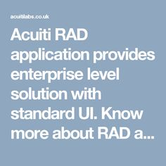 Acuiti RAD application provides enterprise level solution with standard UI. Know more about RAD and its functioning >> http://acuitilabs.co.uk/acuitirad-2/