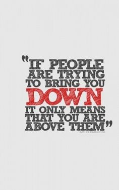 If people are trying to bring you down..