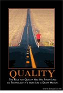 Quality - The race for quality has no finish so technically, it's a death march. Despair.com
