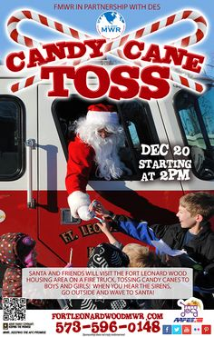 Dec 20 - Candy Cane Toss 2pm - Fort Leonard Wood Santa & Friends will drive through FLW & deliever Candy Canes to the boys & girls! When you hear the sirens in your nieghbourhood come out and wave to Santa! In patnership with DES!