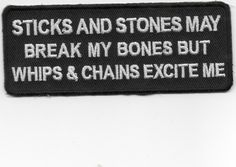 """Sticks and Stones May Break My Bones But Whips  Chains Excite Me""  Motorcycle jacket patch"