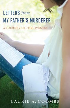 Could you forgive? Small offenses yes but could you forgive someone who murdered your father? Check out Laurie's story in Letters from My Father's Murderer.