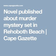 Novel published about murder mystery set in Rehoboth Beach | Cape Gazette