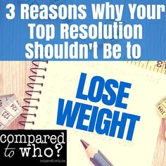 Did you make a resolution to lose weight? Here's why that shouldn't be your first resolution if you want permanent results!