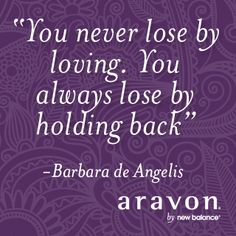 You never lose by loving. You always lose by holding back. Barbara de Angelis #quotes #barbaradeangelis