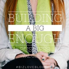 www.rachealcook.com/blogtour2015  Val Geisler shared why she's building a big enough business in this fantastic post! Are you following the #bizloveblogtour?